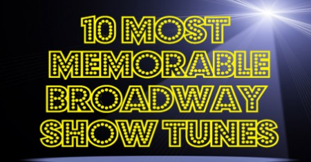 10 Most Memorable Broadway Show Tunes