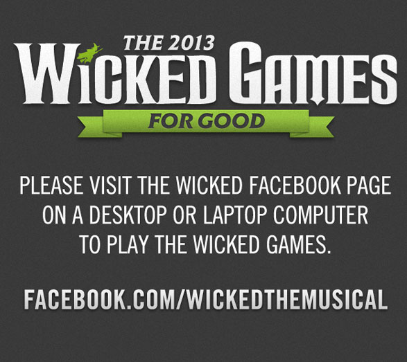 To play the WICKED Games, please visit the Facebook page on a desktop or laptop computer
